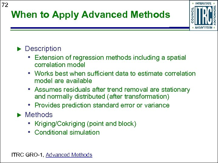 72 When to Apply Advanced Methods Description • Extension of regression methods including a