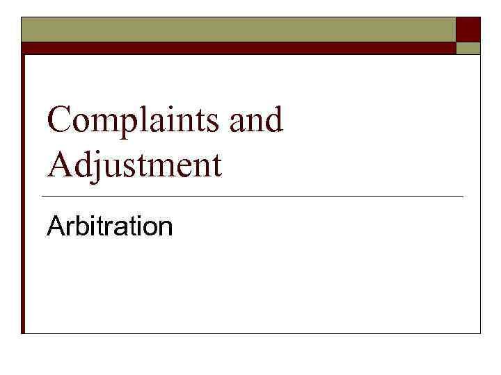 Complaints and Adjustment Arbitration