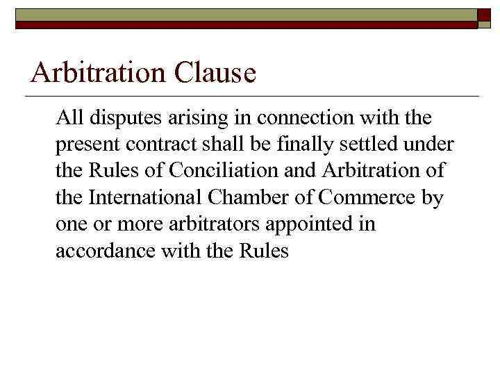 Arbitration Clause All disputes arising in connection with the present contract shall be finally