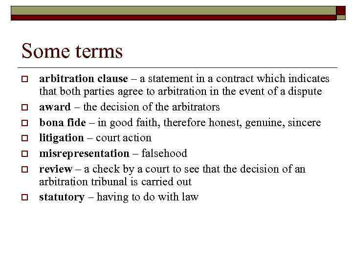 Some terms o o o o arbitration clause – a statement in a contract