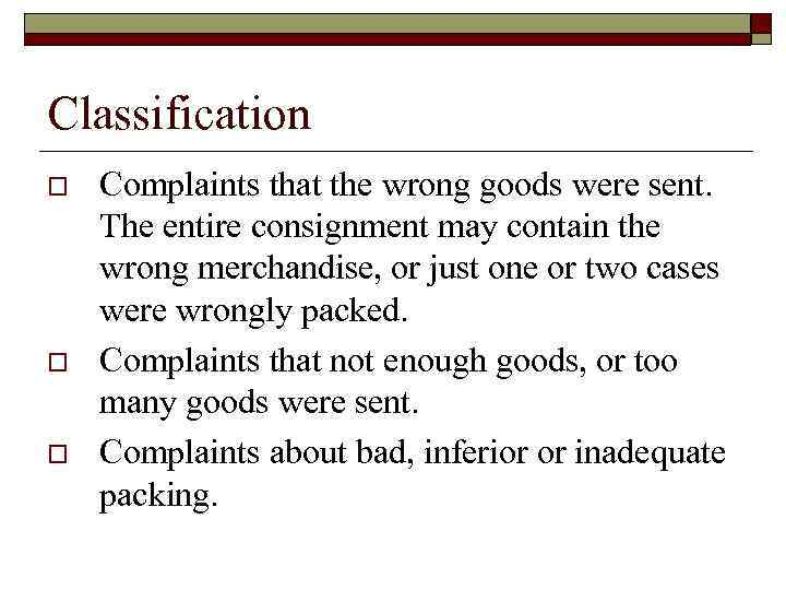 Classification o o o Complaints that the wrong goods were sent. The entire consignment