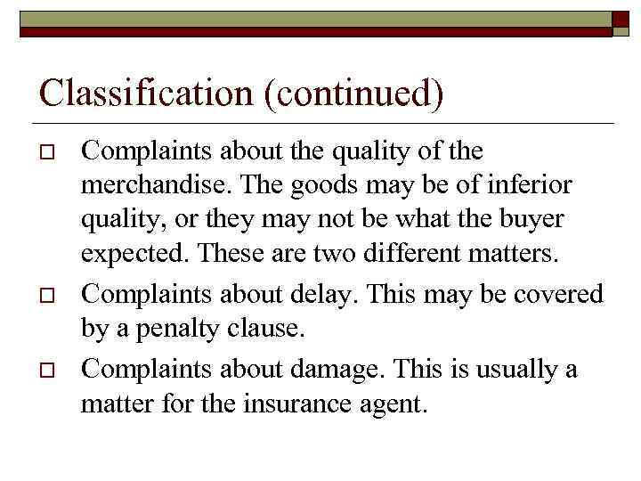 Classification (continued) o o o Complaints about the quality of the merchandise. The goods