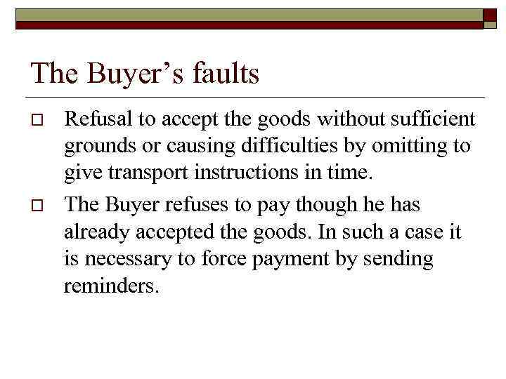 The Buyer's faults o o Refusal to accept the goods without sufficient grounds or