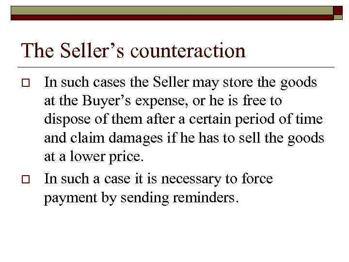 The Seller's counteraction o o In such cases the Seller may store the goods