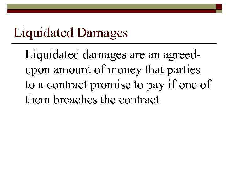 Liquidated Damages Liquidated damages are an agreedupon amount of money that parties to a