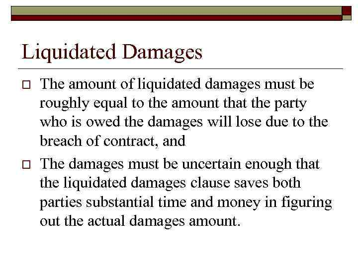 Liquidated Damages o o The amount of liquidated damages must be roughly equal to
