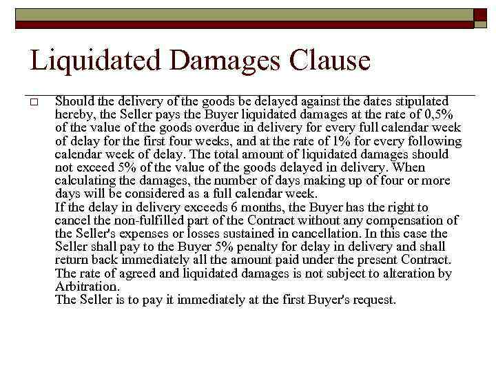 Liquidated Damages Clause o Should the delivery of the goods be delayed against the