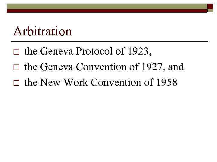 Arbitration o o o the Geneva Protocol of 1923, the Geneva Convention of 1927,