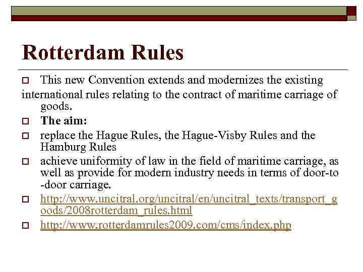 Rotterdam Rules This new Convention extends and modernizes the existing international rules relating to
