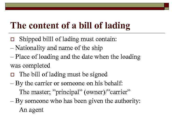 The content of a bill of lading Shipped billl of lading must contain: –