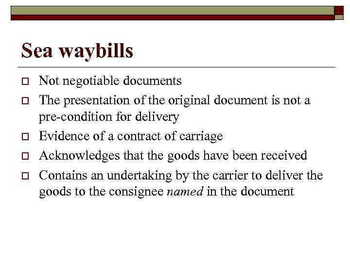 Sea waybills o o o Not negotiable documents The presentation of the original document