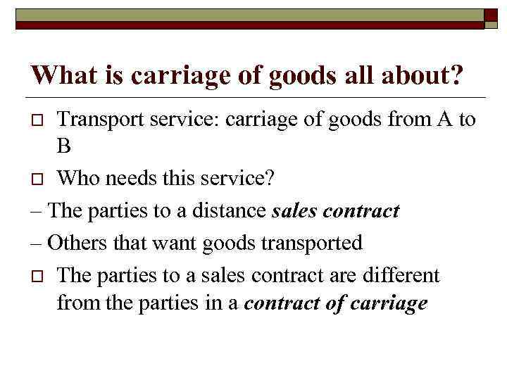What is carriage of goods all about? Transport service: carriage of goods from A