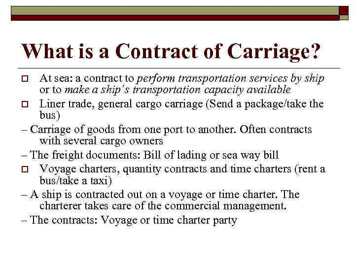 What is a Contract of Carriage? At sea: a contract to perform transportation services