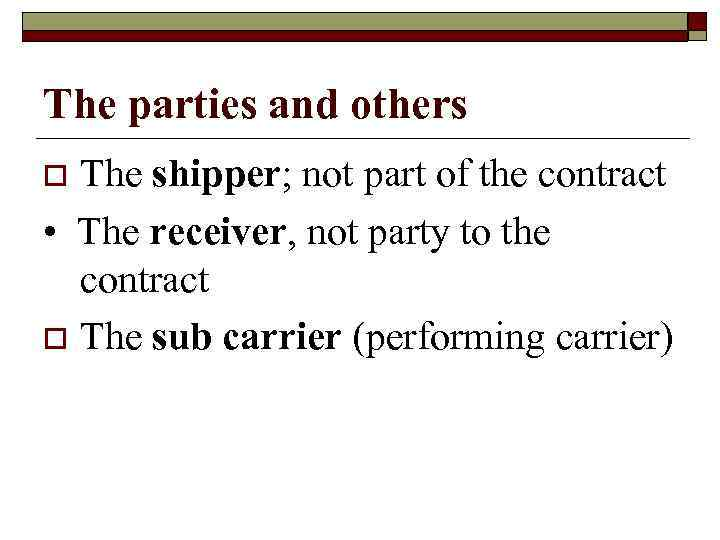 The parties and others The shipper; not part of the contract • The receiver,