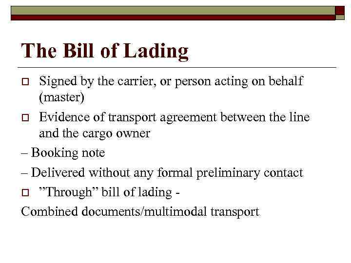 The Bill of Lading Signed by the carrier, or person acting on behalf (master)