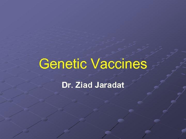 Genetic Vaccines Dr. Ziad Jaradat