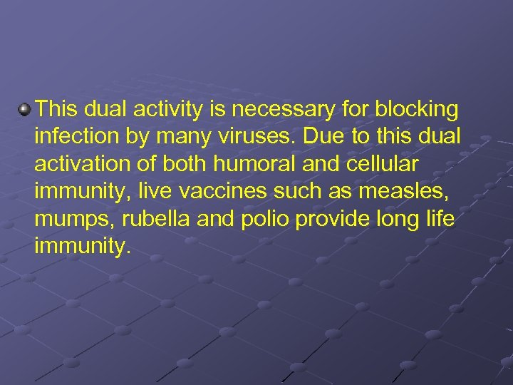 This dual activity is necessary for blocking infection by many viruses. Due to this