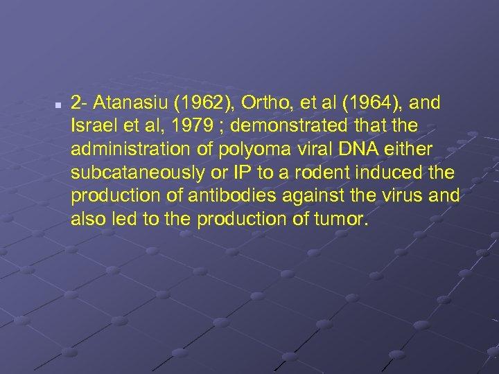 n 2 - Atanasiu (1962), Ortho, et al (1964), and Israel et al, 1979