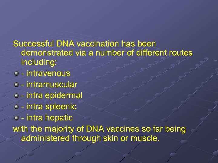 Successful DNA vaccination has been demonstrated via a number of different routes including: -