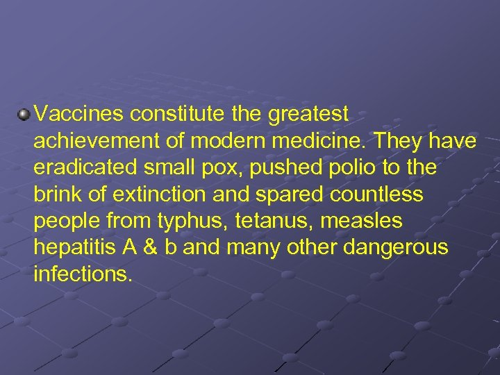 Vaccines constitute the greatest achievement of modern medicine. They have eradicated small pox, pushed