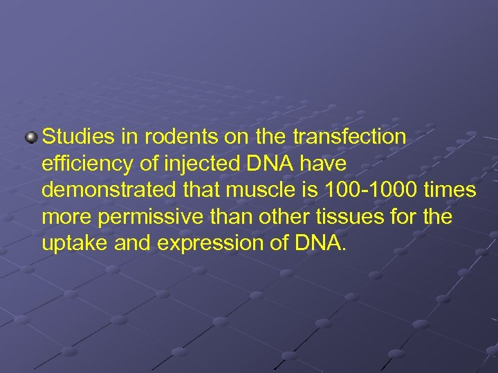 Studies in rodents on the transfection efficiency of injected DNA have demonstrated that muscle