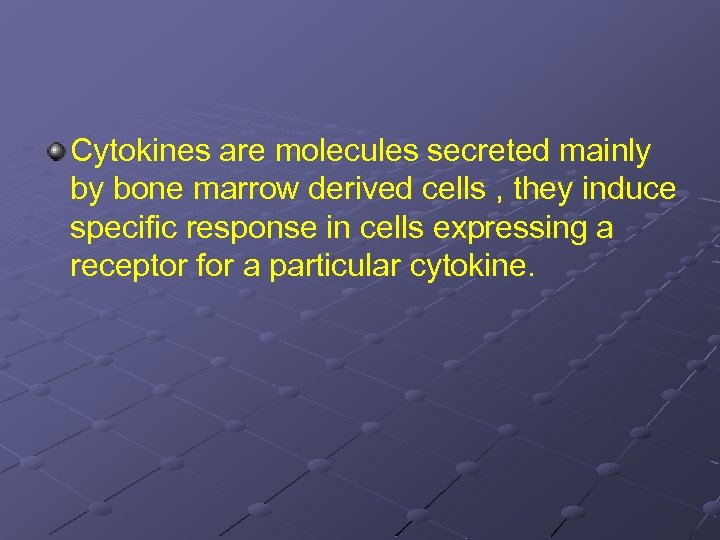Cytokines are molecules secreted mainly by bone marrow derived cells , they induce specific