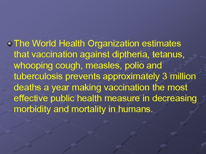 The World Health Organization estimates that vaccination against diptheria, tetanus, whooping cough, measles, polio