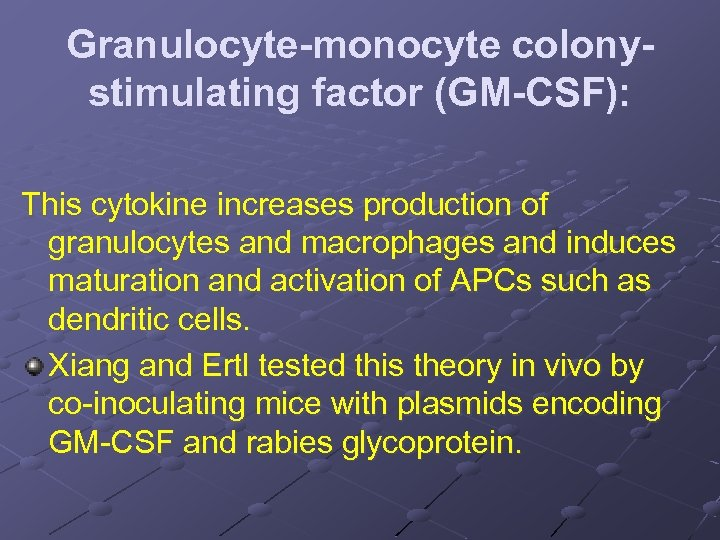 Granulocyte-monocyte colonystimulating factor (GM-CSF): This cytokine increases production of granulocytes and macrophages and induces