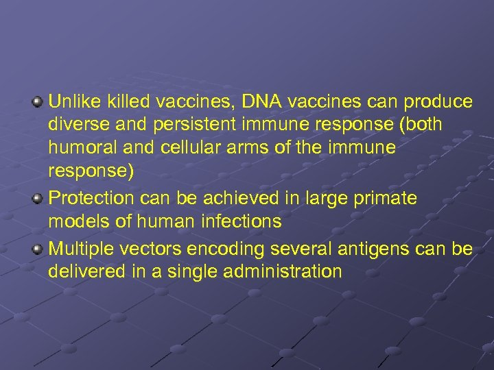 Unlike killed vaccines, DNA vaccines can produce diverse and persistent immune response (both humoral