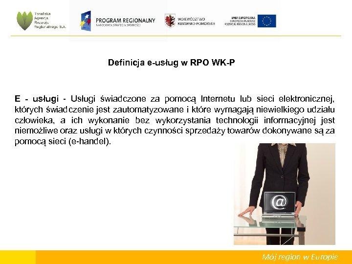 Definicja e-usług w RPO WK-P E - usługi - Usługi świadczone za pomocą Internetu