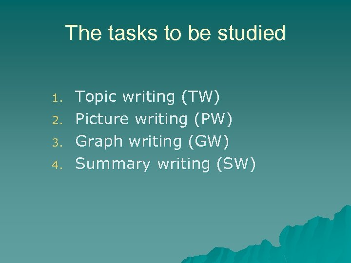 The tasks to be studied 1. 2. 3. 4. Topic writing (TW) Picture writing