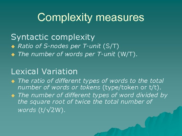 Complexity measures Syntactic complexity u u Ratio of S-nodes per T-unit (S/T) The number