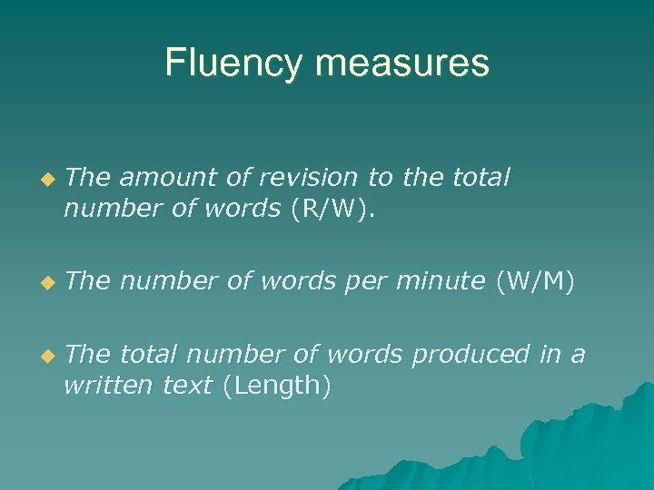 Fluency measures u u u The amount of revision to the total number of