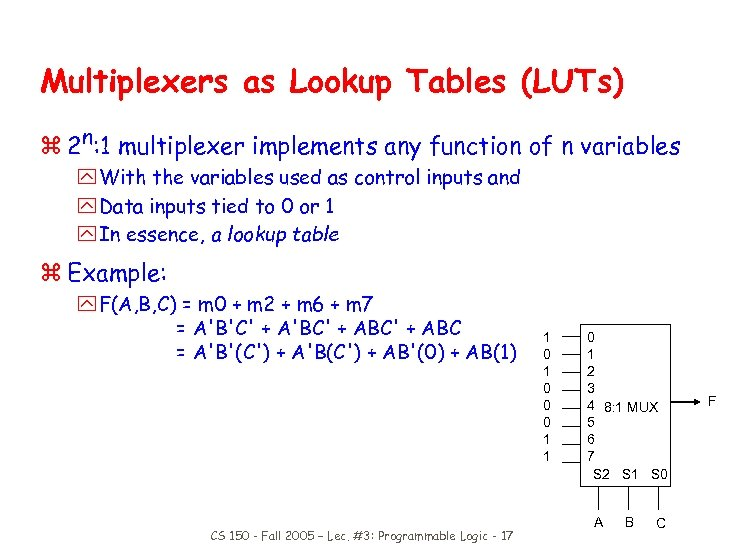 Multiplexers as Lookup Tables (LUTs) z 2 n: 1 multiplexer implements any function of