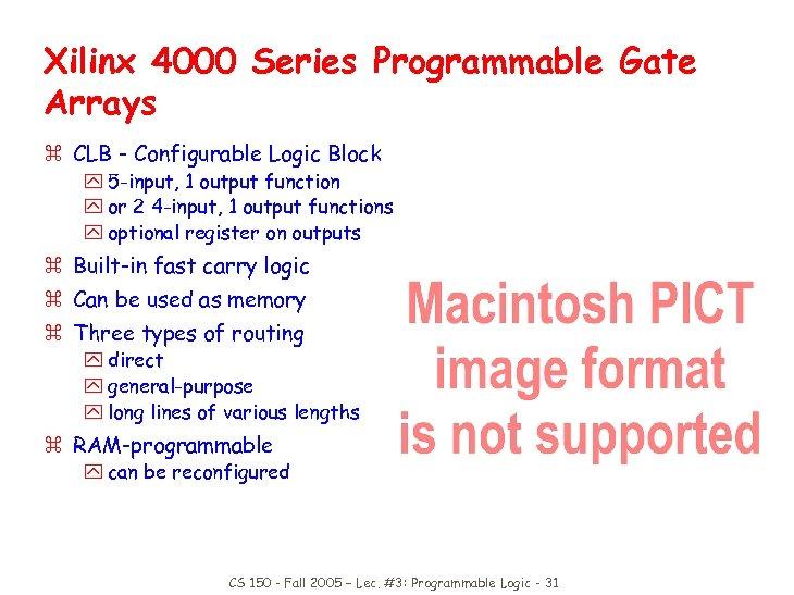 Xilinx 4000 Series Programmable Gate Arrays z CLB - Configurable Logic Block y 5
