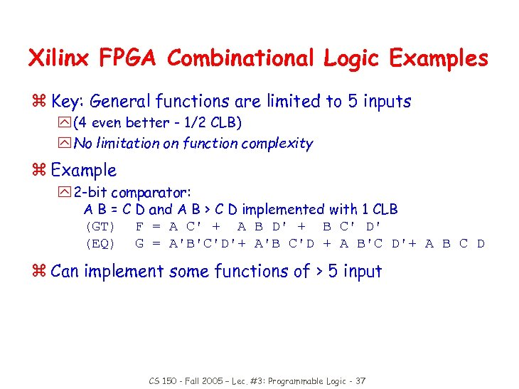 Xilinx FPGA Combinational Logic Examples z Key: General functions are limited to 5 inputs