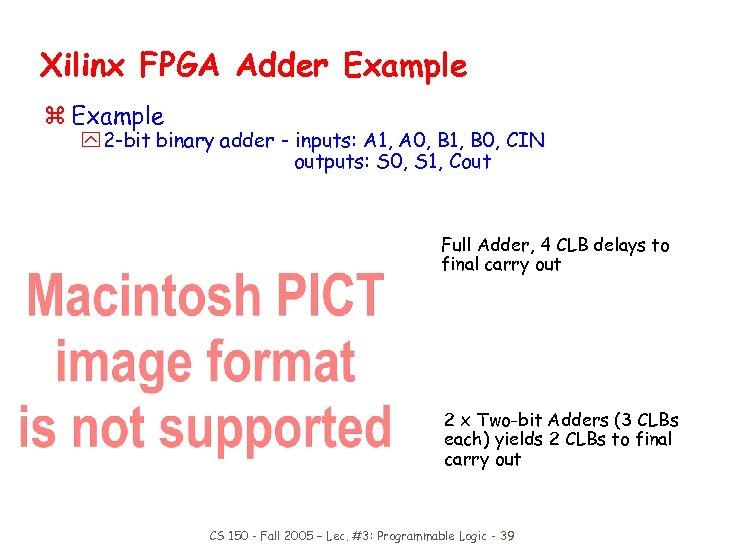 Xilinx FPGA Adder Example z Example y 2 -bit binary adder - inputs: A
