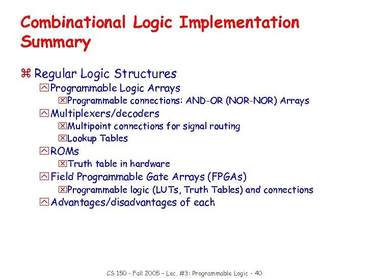 Combinational Logic Implementation Summary z Regular Logic Structures y Programmable Logic Arrays x. Programmable
