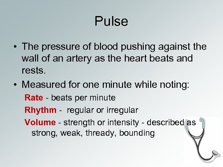 Pulse • The pressure of blood pushing against the wall of an artery as