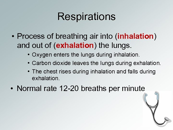 Respirations • Process of breathing air into (inhalation) and out of (exhalation) the lungs.