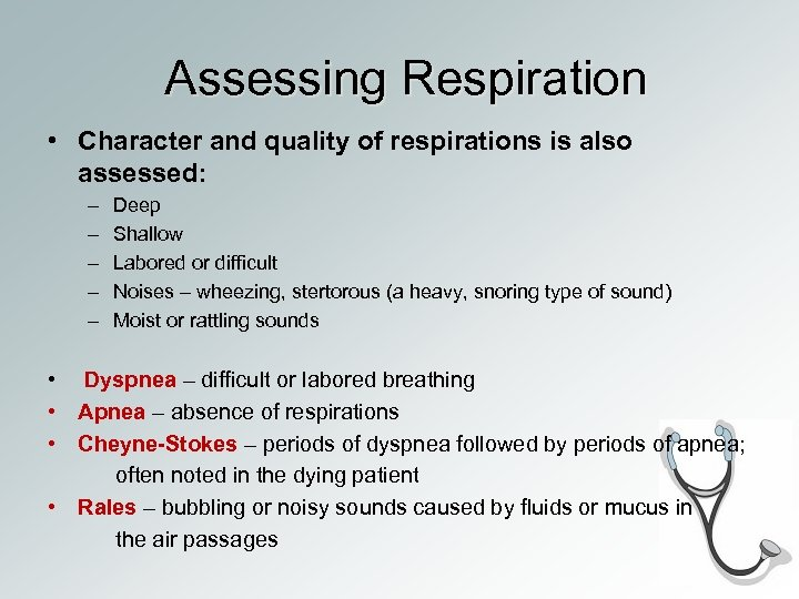 Assessing Respiration • Character and quality of respirations is also assessed: – – –