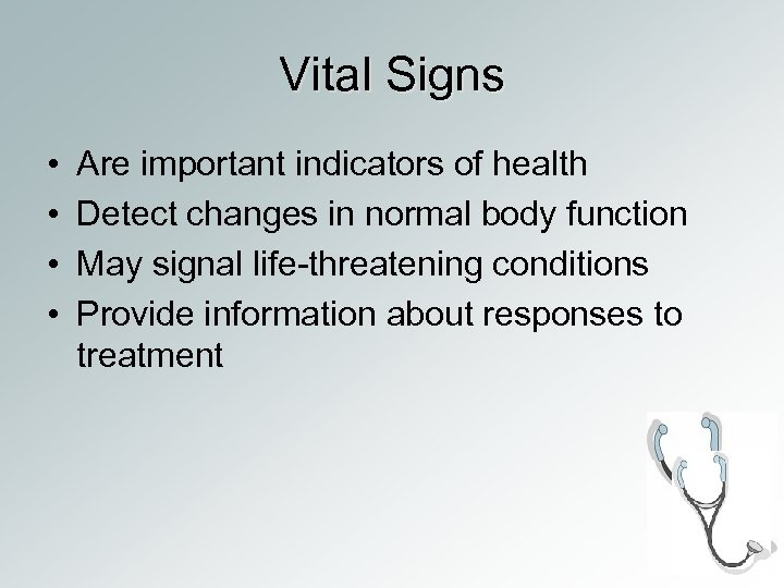 Vital Signs • • Are important indicators of health Detect changes in normal body