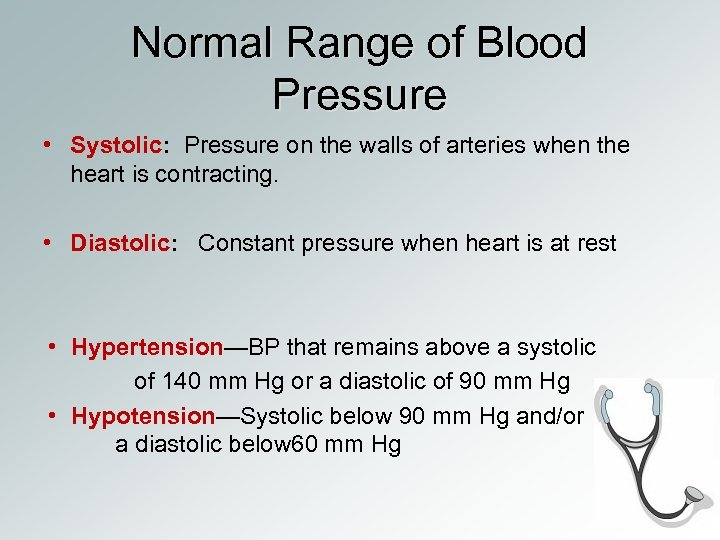 Normal Range of Blood Pressure • Systolic: Pressure on the walls of arteries when