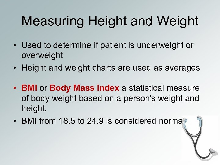 Measuring Height and Weight • Used to determine if patient is underweight or overweight
