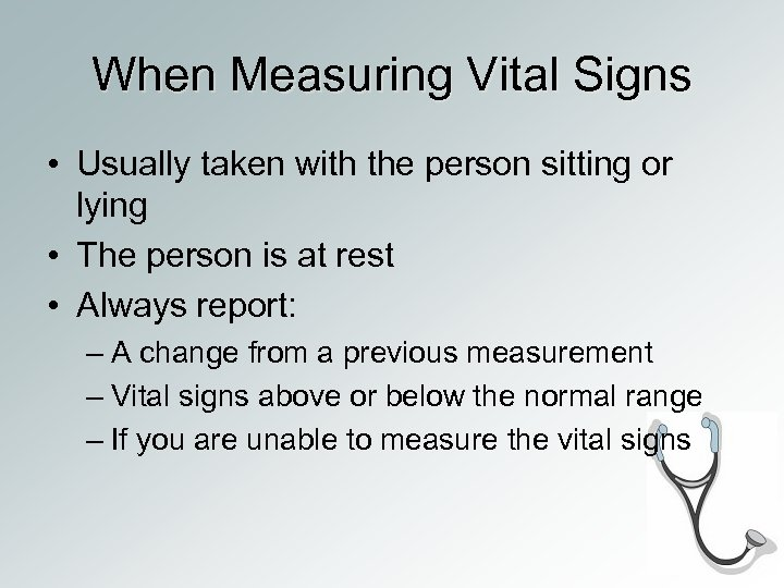 When Measuring Vital Signs • Usually taken with the person sitting or lying •