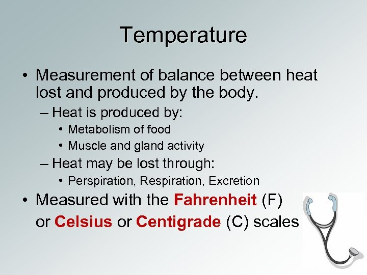 Temperature • Measurement of balance between heat lost and produced by the body. –