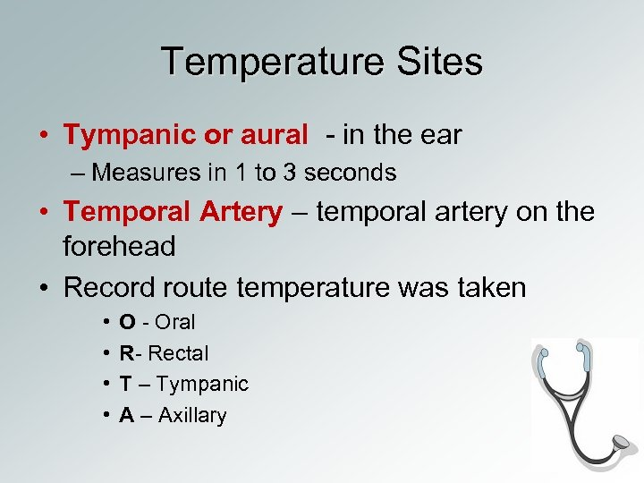 Temperature Sites • Tympanic or aural - in the ear – Measures in 1