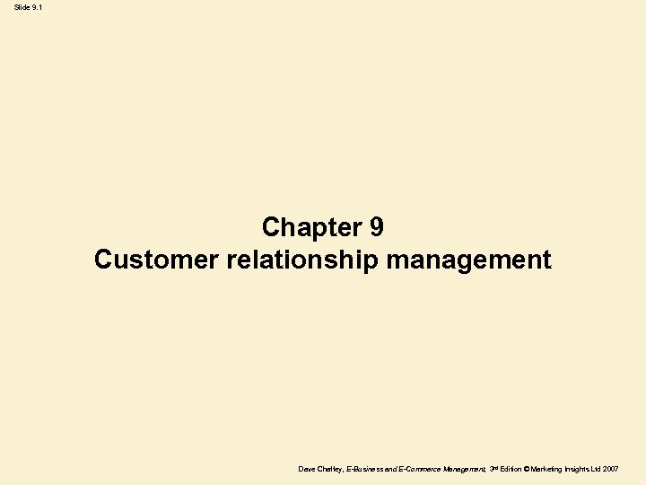 Slide 9. 1 Chapter 9 Customer relationship management Dave Chaffey, E-Business and E-Commerce Management,
