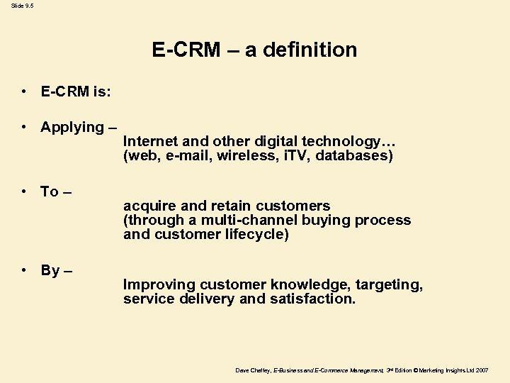 Slide 9. 5 E-CRM – a definition • E-CRM is: • Applying – •