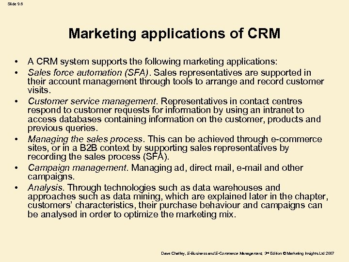 Slide 9. 6 Marketing applications of CRM • • • A CRM system supports